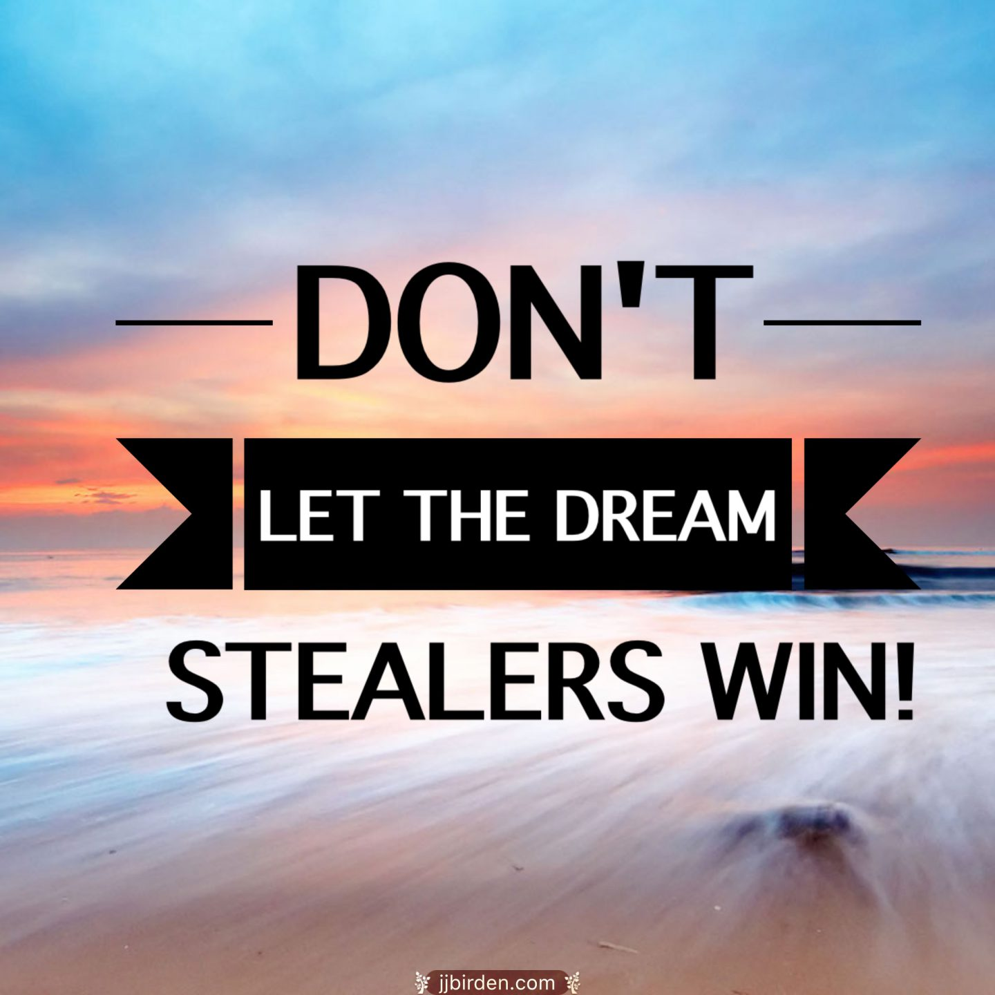 Don't Let Them Steal Your Dream
